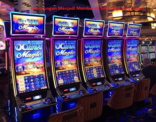 Keuntungan Menjadi Member di Situs Slot Yang Tepat